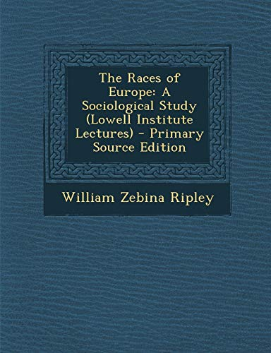 The Races of Europe: A Sociological Study (Lowell Institute Lectures)