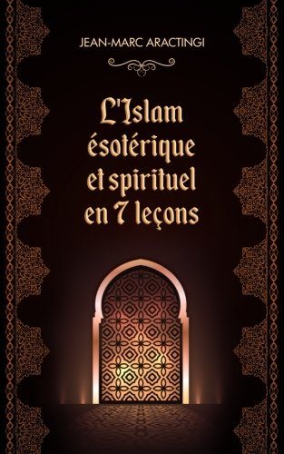 L'Islam Ésotérique et spirituel en 7 leçons