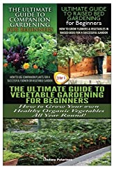 The Ultimate Guide to Companion Gardening for Beginners & The Ultimate Guide to Raised Bed Gardening for Beginners & The Ultimate Guide to Vegetable ... for Beginners (Gardening Box Set) (Volume 22) by Lindsey Pylarinos (2015-01-25)