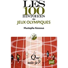 Les 100 histoires des Jeux olympiques: « Que sais-je ? » n° 3951