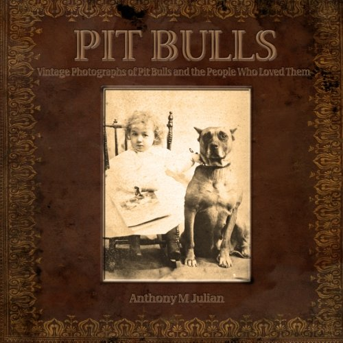 Pit Bulls: Vintage Photographs of Pit Bulls and the People Who Loved Them (Victor Rca Dog)