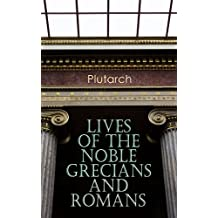 Lives of the Noble Grecians and Romans (English Edition)