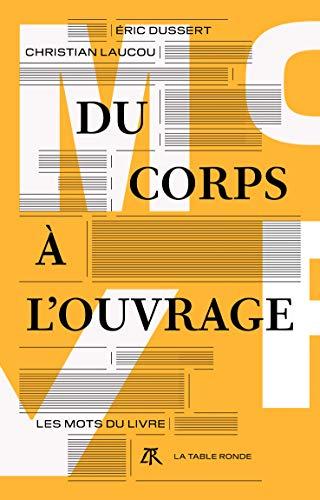 Du corps à l'ouvrage: Les mots du livre par  Éric Dussert, Christian Laucou