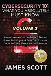 Cybersecurity 101: What You Absolutely Must Know! - Volume 2: Learn JavaScript Threat Basics, USB Attacks, Easy Steps to Strong Cybersecurity, Defense ... Against Data Exfiltration and much more! by James Scott (2016-01-07)