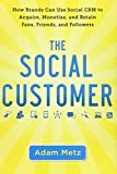 The Social Customer: How Brands Can Use Social CRM to Acquire, Monetize, and Retain Fans, Friends, and Followers