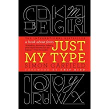 Just My Type: A Book About Fonts by Simon Garfield (2011-09-01)