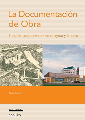 La Documentacion De Obra/ the Work Documentation: El Rol Del Arquitecto Entre Layout Y La Obra por Alicia Carballo