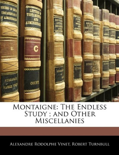 Montaigne: The Endless Study ; and Other Miscellanies