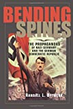 Bending Spines: The Propagandas of Nazi Germany and the German Democratic Republic
