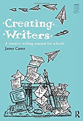 Creating Writers: A Creative Writing Manual for Schools: Developing Literacy Through Creative Writing