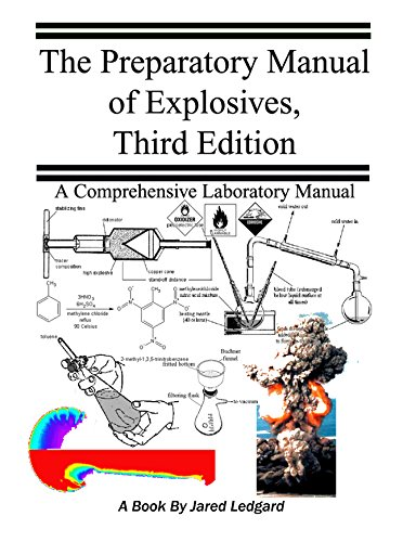 The Preparatory Manual of Explosives Third Edition: An excellent collection and reference book designed to teach the chemistry and fundamentals of high energetic compounds (English Edition) por Jared Ledgard