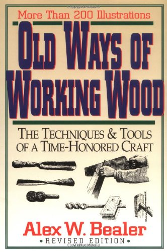Old Ways of Working Wood: Techniques and Tools of a Time Honoured Craft por Alex Bealer