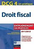 DCG 4 - Droit fiscal 2011/2012 - 5e éd. : Entraînements, cas pratiques (French Edition)
