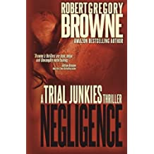 Negligence (A Trial Junkies Thriller) (Volume 2) by Robert Gregory Browne (2013-06-28)