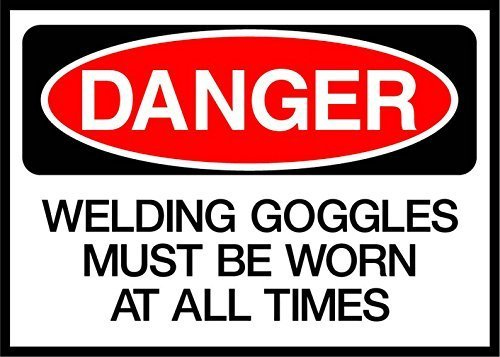 Metal Tin Sign 12x16 inches Welding Goggles Must Be Worn at All Times Danger OSHA/ANSI Aluminum Metal Sign
