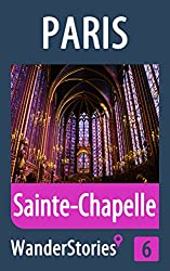 Sainte-Chapelle in Paris - a travel guide and tour as with the best local guide (Paris Travel Stories Book 6)