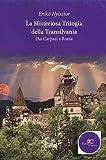 La misteriosa trilogia della Transilvania. Dai Carpazi a Roma
