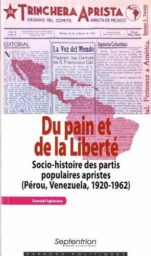 Du pain et de la liberté : Socio-histoire des partis populaires apristes (Pérou, Venezuela, 1920-1962) par Daniel Iglesias