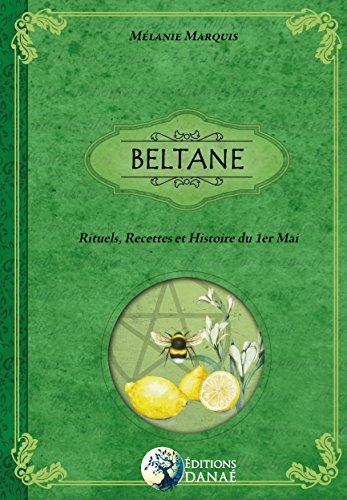 BELTANE: Rituels, Recettes & Histoire du 1er Mai par Melanie Marquis