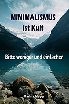 minimalismus-ist-kult-bitte-weniger-und-einfacher-ballast-ber-bord-werfen-befreit-minimalismus-guide-ein-leben-mit-mehr-erfolg-freiheit-glck-geld-liebe-und-zeit