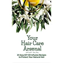 Your Hair Care Arsenal: 25 Easy DIY Hair Oil Infusion Recipes to Protect Your Natural Hair (English Edition)