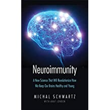 Neuroimmunity: A New Science That Will Revolutionize How We Keep Our Brains Healthy and Young (English Edition)
