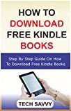 HOW TO DOWNLOAD FREE KINDLE BOOKS: Step By Step Guide With Screenshots On How To How To Download Free Kindle Books