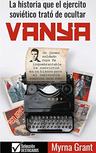 VANYA: La historia que el ejercito soviético trató de pcultar par Myrna Grant