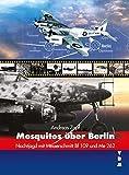Mosquitos über Berlin: Nachtjagd mit Messerschmitt Bf 109 und Me 262 - Andreas Zapf