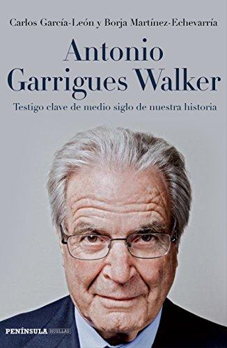 Antonio Garrigues Walker: Testigo clave de medio siglo de nuestra historia (HUELLAS) por Carlos García-León