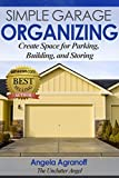 Organizing: Simple Garage Organizing: Create Space for Parking, Building and Storing (English Edition)