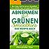 Grüne Smoothies: Abnehmen mit Grünen Smoothies - Das REZEPTE-BUCH: Die Erfolgs-Diät für bessere Gesundheit, eine schlanke Figur und gegen Übergewicht (Abnehmen, ... Schlank, Gewicht reduzieren, Fettabbau)