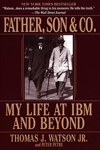 Father, Son & Co.: My Life at IBM and Beyond