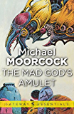 The Mad God's Amulet (Hawkmoon: The History of the Runestaff Book 2)