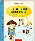 Du gehörst nicht dazu!: Ein Bilderbuch über Mobbing im Kindergarten