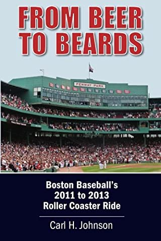 From Beer To Beards: Boston Baseball's 2011-2013 Roller Coaster Ride