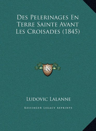 Des Pelerinages En Terre Sainte Avant Les Croisades (1845)