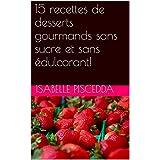 15 recettes de desserts gourmands sans sucre et sans édulcorant! (French Edition)