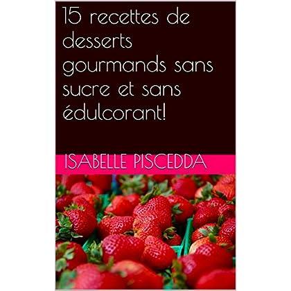 15 recettes de desserts gourmands sans sucre et sans édulcorant!
