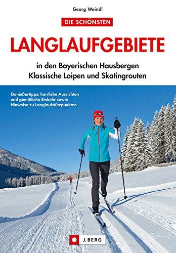 Loipenführer Bayerische Hausberge: Die schönsten Langlaufgebiete und Skatingstrecken in den Bayerischen Alpen, ausführlich beschrieben und mit praktischen Loipenkarten in einem Band
