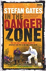 In the Danger Zone by Stefan Gates (2008-01-17)