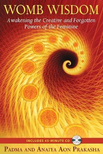 Womb Wisdom: Awakening the Creative and Forgotten Powers of the Feminine por Padma Aon Prakasha