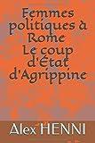 Telecharger Livres Femmes politiques a Rome Le coup d Etat d Agrippine (PDF,EPUB,MOBI) gratuits en Francaise