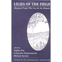 Lilies Of The Field: Marginal People Who Live For The Moment: Comparative Essays on Marginality and Autonomy (Studies in the Ethnographic Imagination)