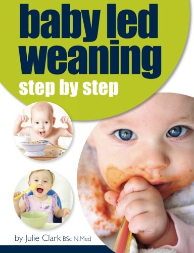 Baby Led Weaning: Step by Step por Julie Clark