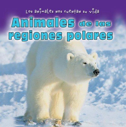 Animales de las Regiones Polares = Animals in the Polar Regions (Los Animales Nos Cuentan Su Vida/Animal Show and Tell)