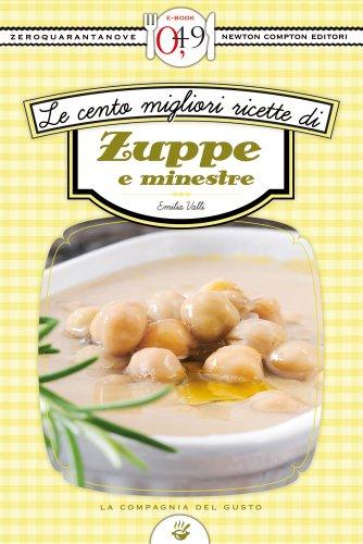 Le cento migliori ricette di zuppe e minestre (eNewton Zeroquarantanove)