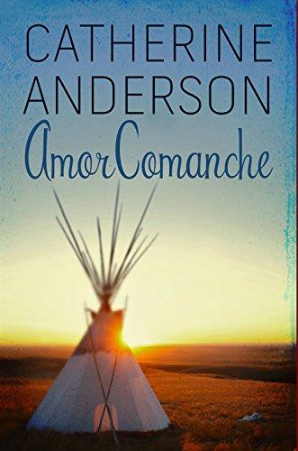 Amor comanche (Serie Comanche nº 3) por Catherine Anderson