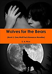 Wolves for the Bears: (Book 5, Grey Wolf Pack Romance Novellas) (English Edition)