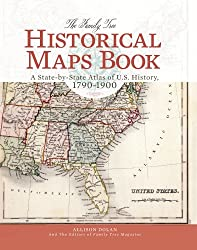 The Family Tree Historical Maps Book: A State-by-State Atlas of US History, 1790-1900 by Allison Dolan (2014-07-14)